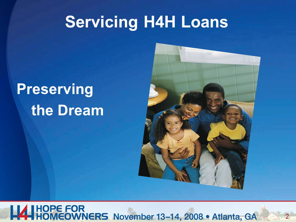 2 Servicing H4H Loans Preserving the Dream