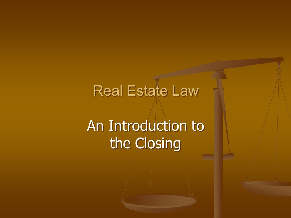 Real Estate Law An Introduction to the Closing Real Estate Law An Introduction to the Closing