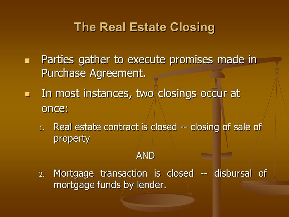 The Real Estate Closing Parties gather to execute promises made in Purchase Agreement.