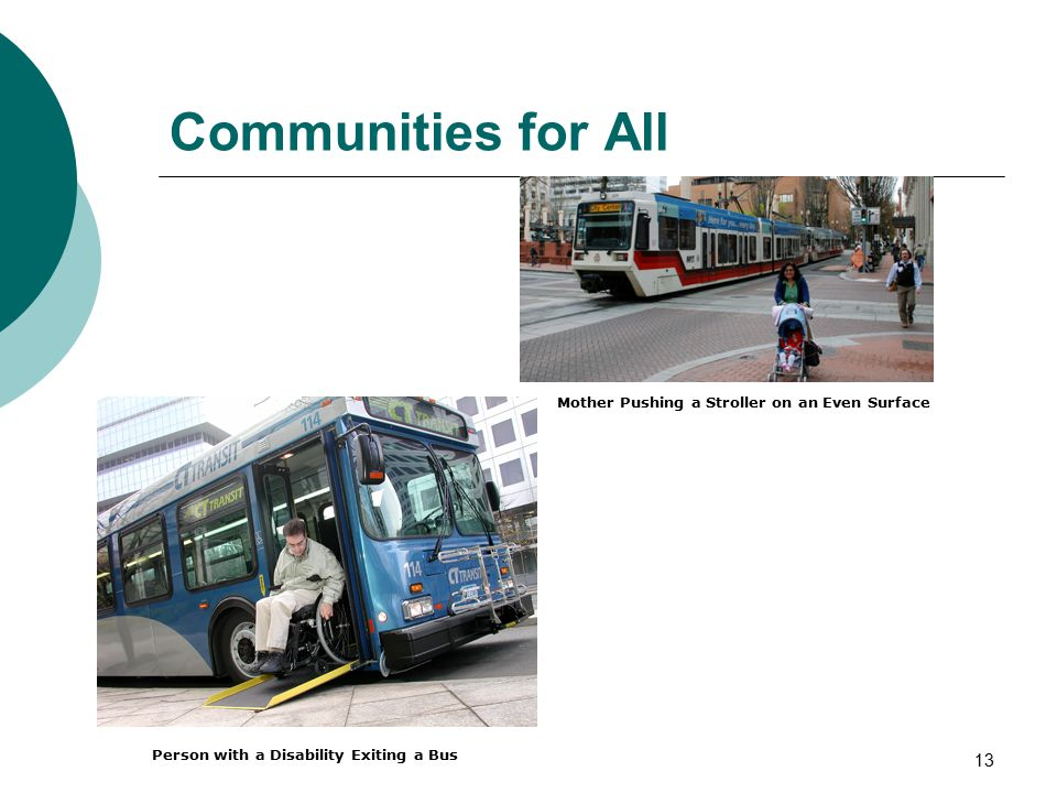 13 Communities for All Mother Pushing a Stroller on an Even Surface Person with a Disability Exiting a Bus