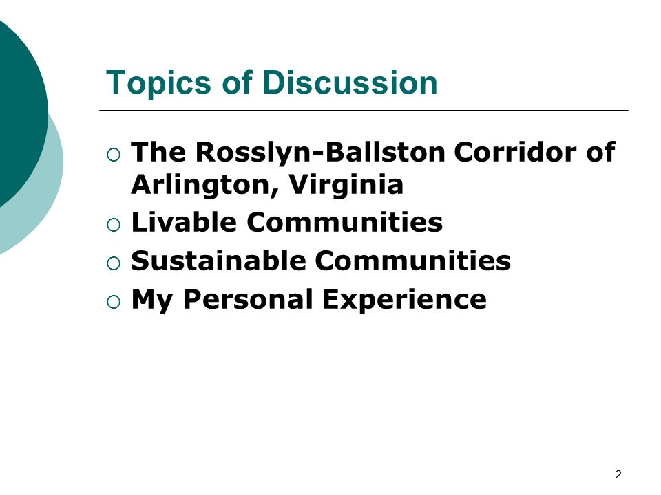 2 Topics of Discussion  The Rosslyn-Ballston Corridor of Arlington, Virginia  Livable Communities  Sustainable Communities  My Personal Experience