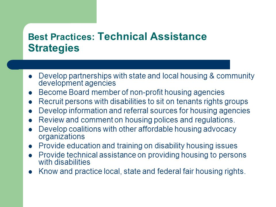 Best Practices: Technical Assistance Strategies Develop partnerships with state and local housing & community development agencies Become Board member