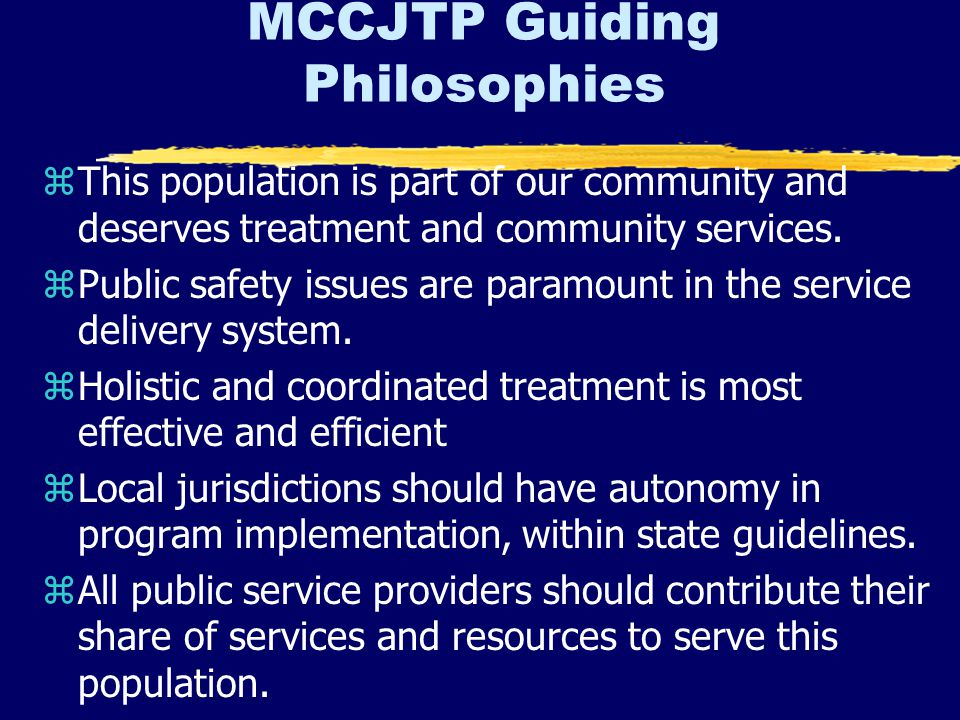 MCCJTP Guiding Philosophies zThis population is part of our community and deserves treatment and community services.