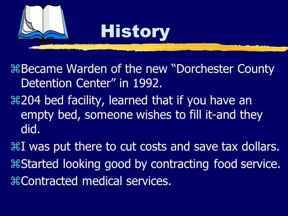 History zBecame Warden of the new Dorchester County Detention Center in 1992.