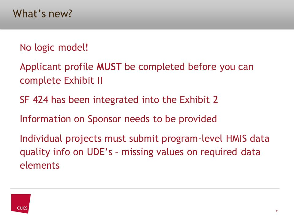 What's new? No logic model! Applicant profile MUST be completed before you can complete Exhibit II SF 424 has been integrated into the Exhibit 2 Infor