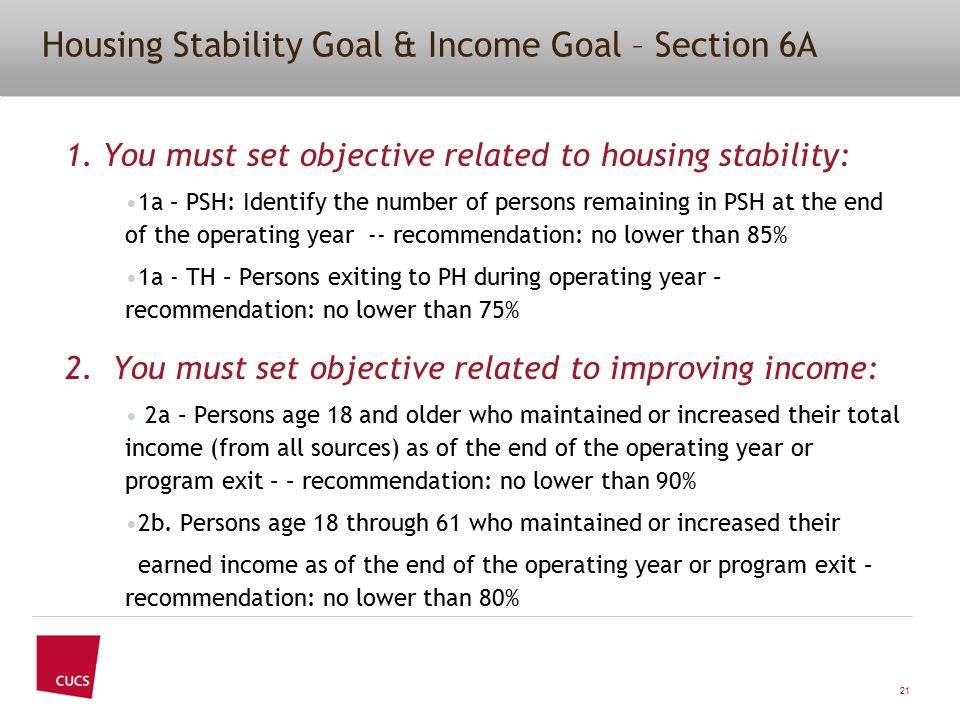 Housing Stability Goal & Income Goal – Section 6A 1. You must set objective related to housing stability: 1a – PSH: Identify the number of persons rem