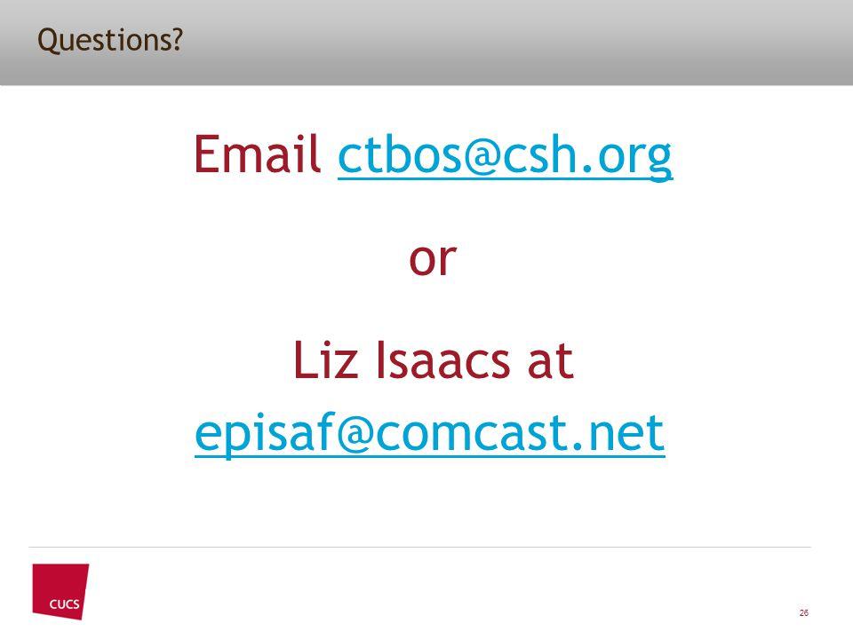 Questions? Email ctbos@csh.orgctbos@csh.org or Liz Isaacs at episaf@comcast.net episaf@comcast.net 26