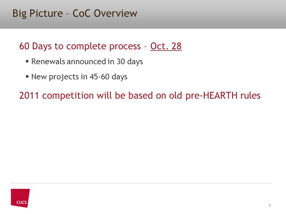 Big Picture – CoC Overview 60 Days to complete process – Oct. 28  Renewals announced in 30 days  New projects in 45-60 days 2011 competition will be