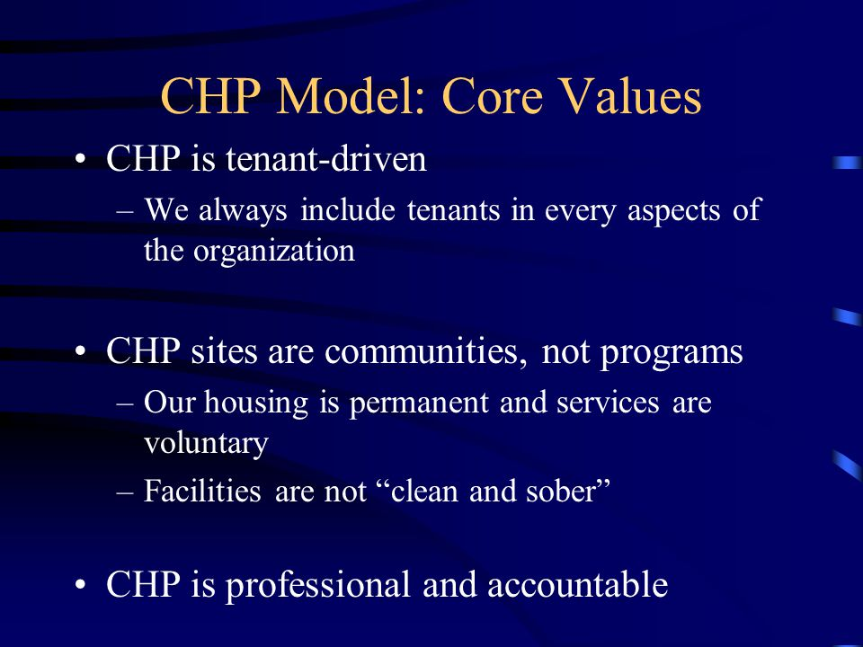 CHP Model: Core Values CHP is tenant-driven –We always include tenants in every aspects of the organization CHP sites are communities, not programs –O