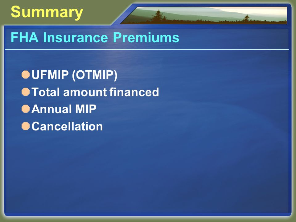 Summary FHA Insurance Premiums  UFMIP (OTMIP)  Total amount financed  Annual MIP  Cancellation