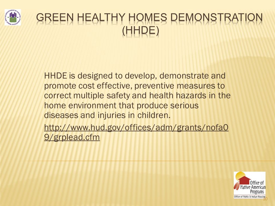 HHDE is designed to develop, demonstrate and promote cost effective, preventive measures to correct multiple safety and health hazards in the home environment that produce serious diseases and injuries in children.