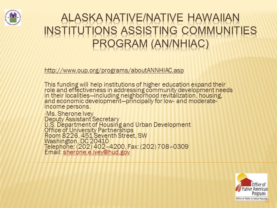 http://www.oup.org/programs/aboutANNHIAC.asp This funding will help institutions of higher education expand their role and effectiveness in addressing community development needs in their localities—including neighborhood revitalization, housing, and economic development—principally for low- and moderate- income persons.