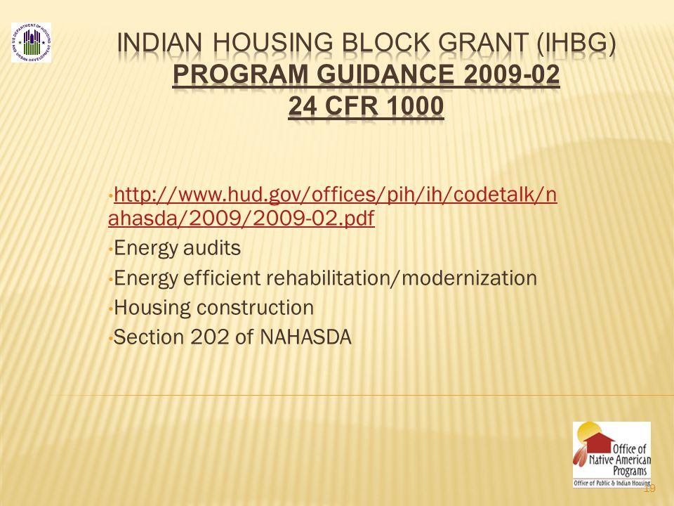 http://www.hud.gov/offices/pih/ih/codetalk/n ahasda/2009/2009-02.pdf http://www.hud.gov/offices/pih/ih/codetalk/n ahasda/2009/2009-02.pdf Energy audits Energy efficient rehabilitation/modernization Housing construction Section 202 of NAHASDA 19