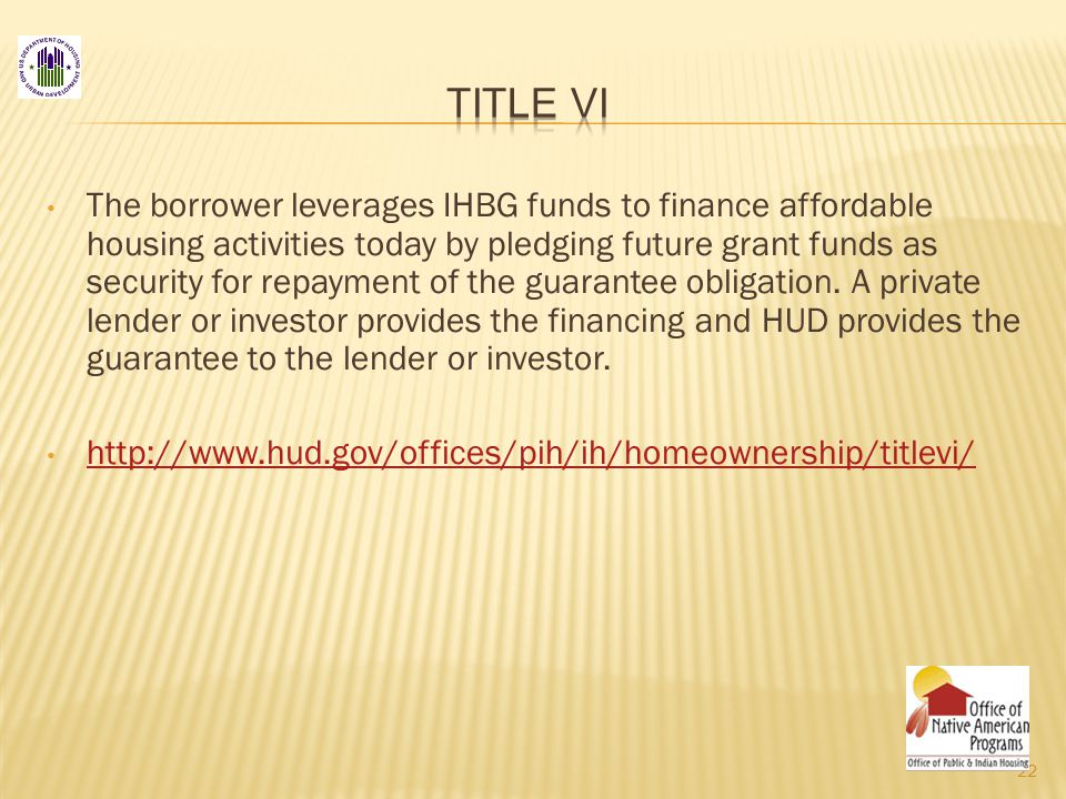 The borrower leverages IHBG funds to finance affordable housing activities today by pledging future grant funds as security for repayment of the guarantee obligation.