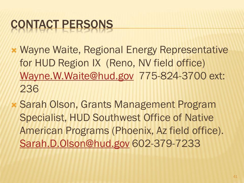  Wayne Waite, Regional Energy Representative for HUD Region IX (Reno, NV field office) Wayne.W.Waite@hud.gov 775-824-3700 ext: 236 Wayne.W.Waite@hud.gov  Sarah Olson, Grants Management Program Specialist, HUD Southwest Office of Native American Programs (Phoenix, Az field office).