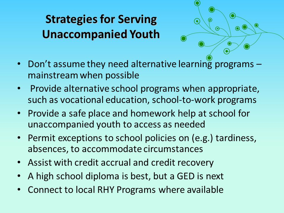 Strategies for Serving Unaccompanied Youth Know the hazards to runaway and homeless youths related to Sexual Trafficking.