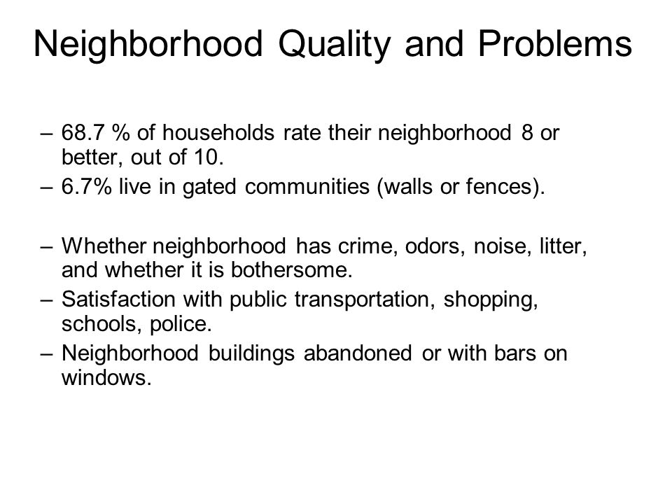 Neighborhood Quality and Problems –68.7 % of households rate their neighborhood 8 or better, out of 10.