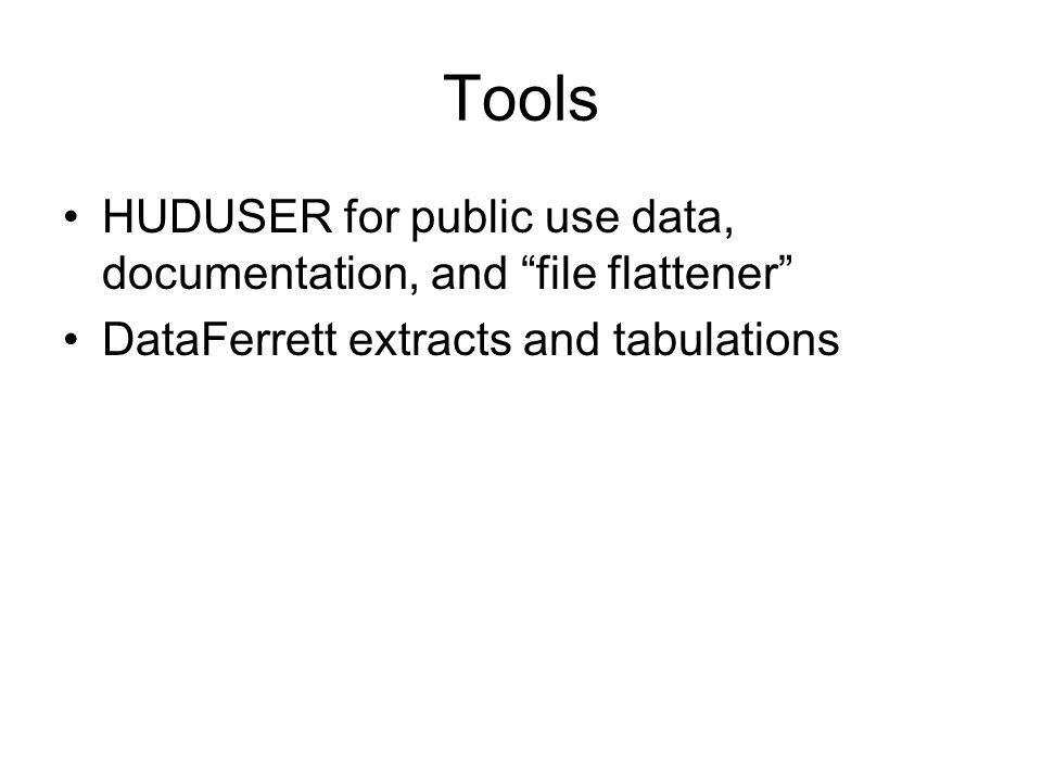 """Tools HUDUSER for public use data, documentation, and """"file flattener"""" DataFerrett extracts and tabulations"""