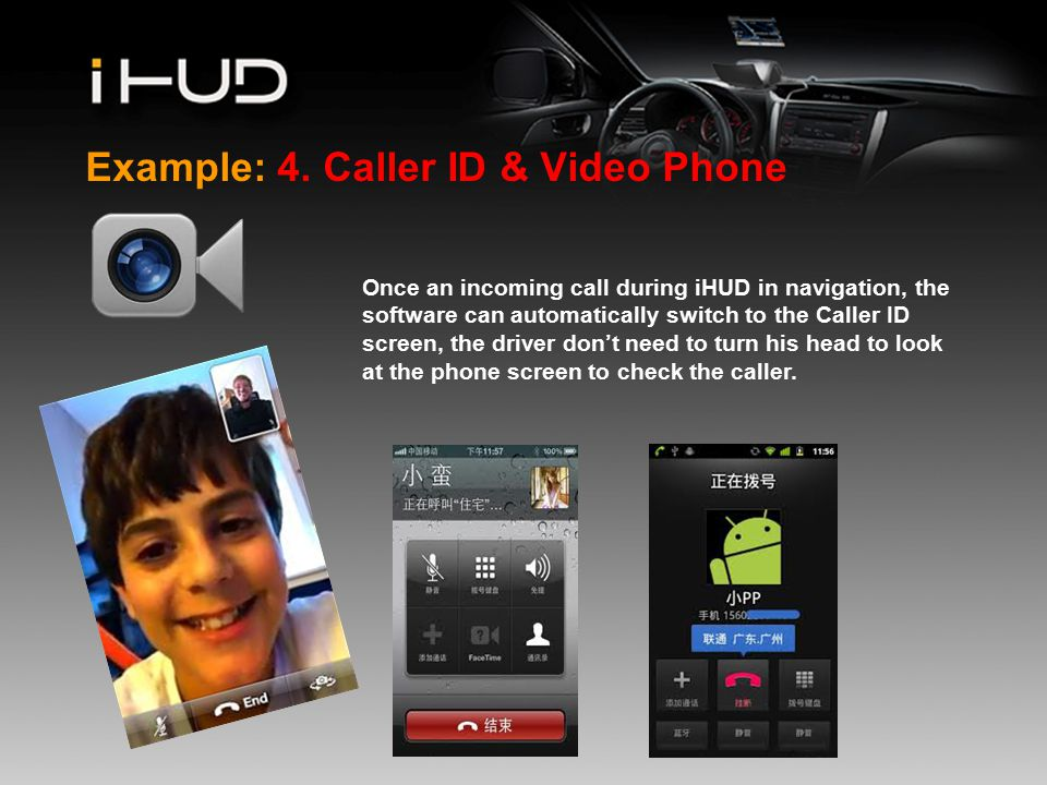 www.company.com Example: 4. Caller ID & Video Phone Once an incoming call during iHUD in navigation, the software can automatically switch to the Call