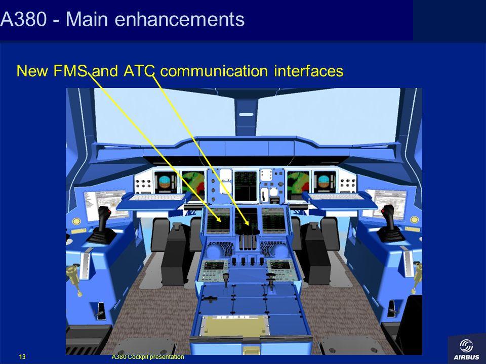 A380 Cockpit presentation 13 A380 - Main enhancements New FMS and ATC communication interfaces