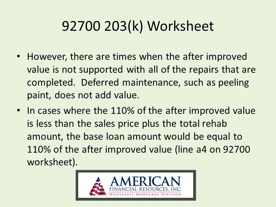 92700 203(k) Worksheet However, there are times when the after improved value is not supported with all of the repairs that are completed.
