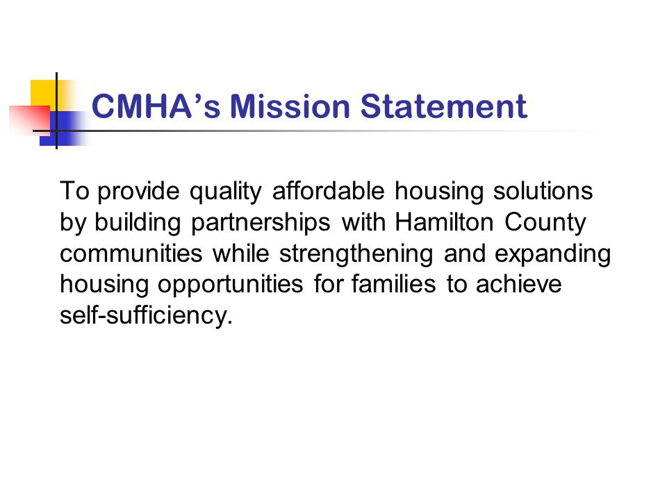 CMHA's Mission Statement To provide quality affordable housing solutions by building partnerships with Hamilton County communities while strengthening