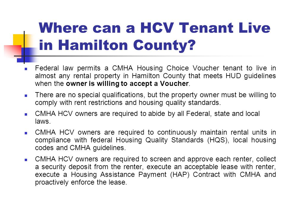 Where can a HCV Tenant Live in Hamilton County? Federal law permits a CMHA Housing Choice Voucher tenant to live in almost any rental property in Hami