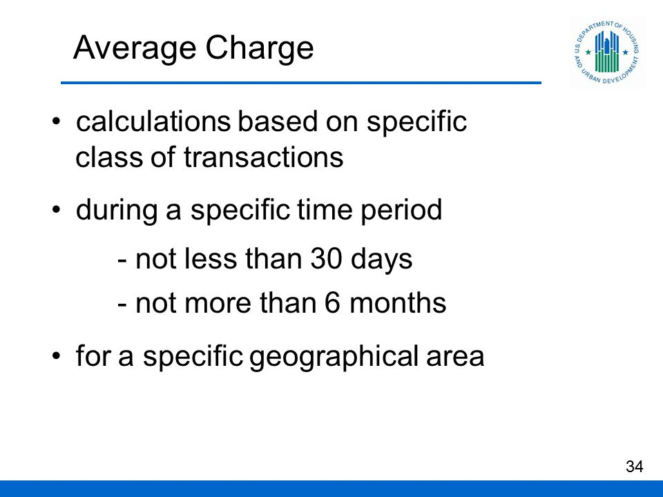 Average Charge calculations based on specific class of transactions during a specific time period - not less than 30 days - not more than 6 months for a specific geographical area 34