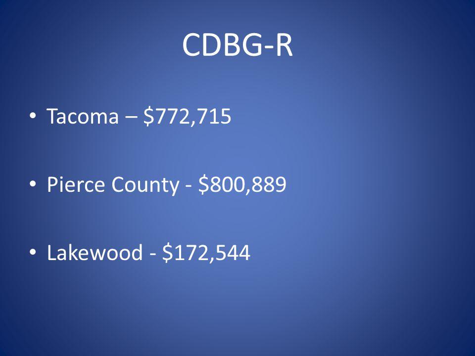 CDBG-R Tacoma – $772,715 Pierce County - $800,889 Lakewood - $172,544