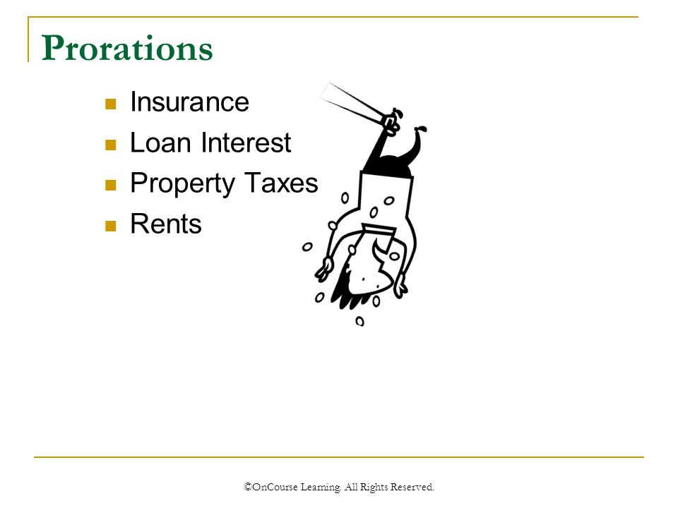 Prorations Insurance Loan Interest Property Taxes Rents ©OnCourse Learning. All Rights Reserved.