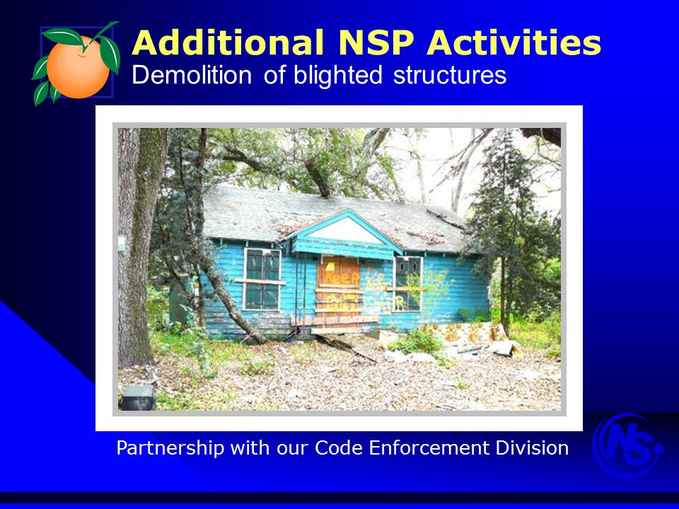 Additional NSP Activities Demolition of blighted structures Partnership with our Code Enforcement Division