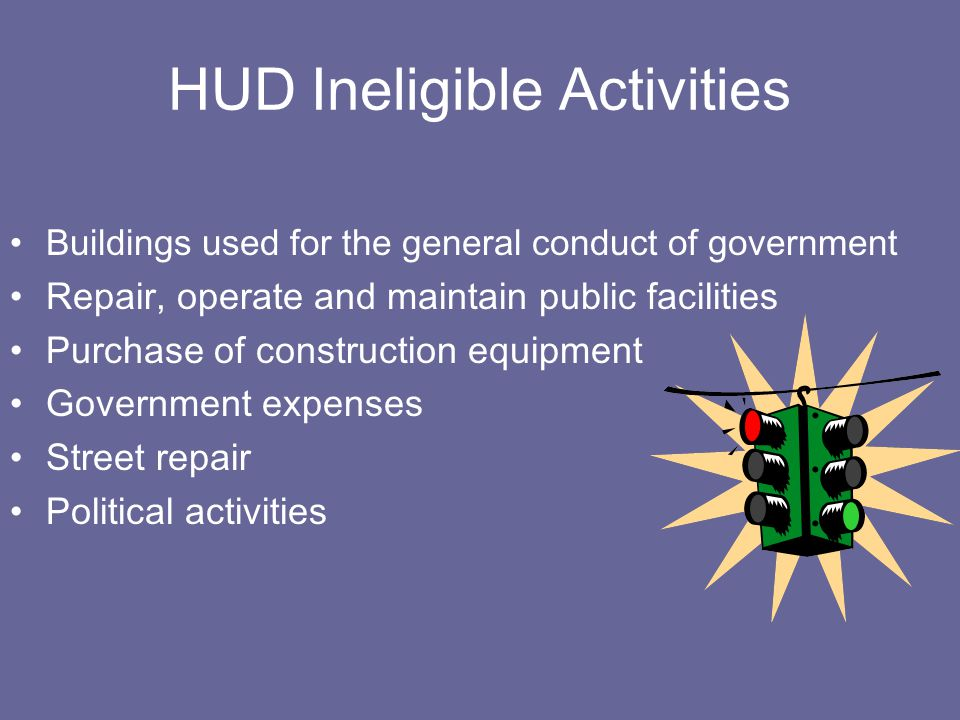 HUD Eligible CDBG Projects Acquisition of Real Property Disposition of Property Public Facilities & Improvements Removal of Architectural Barriers Reh