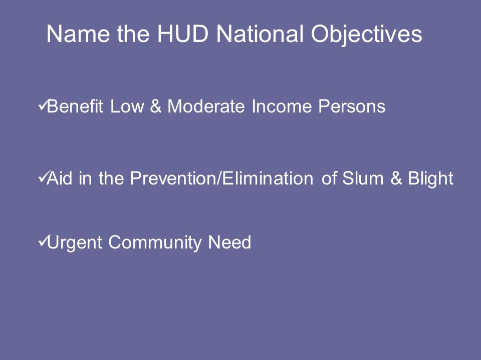 Municipal Grant Applications ALL Eligible projects must meet a HUD National Objective.