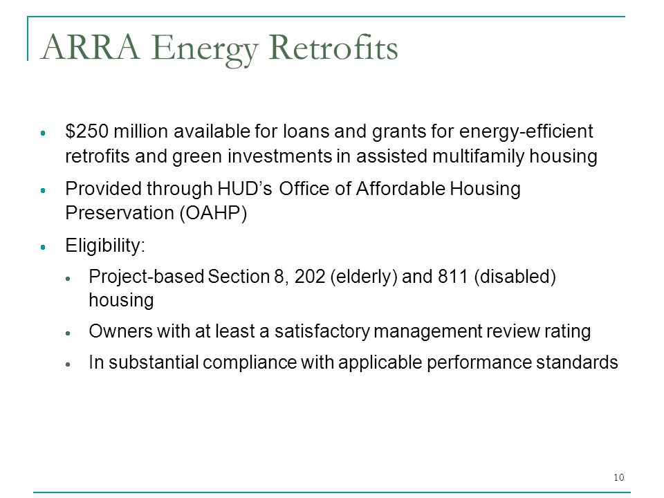 10 ARRA Energy Retrofits  $250 million available for loans and grants for energy-efficient retrofits and green investments in assisted multifamily ho