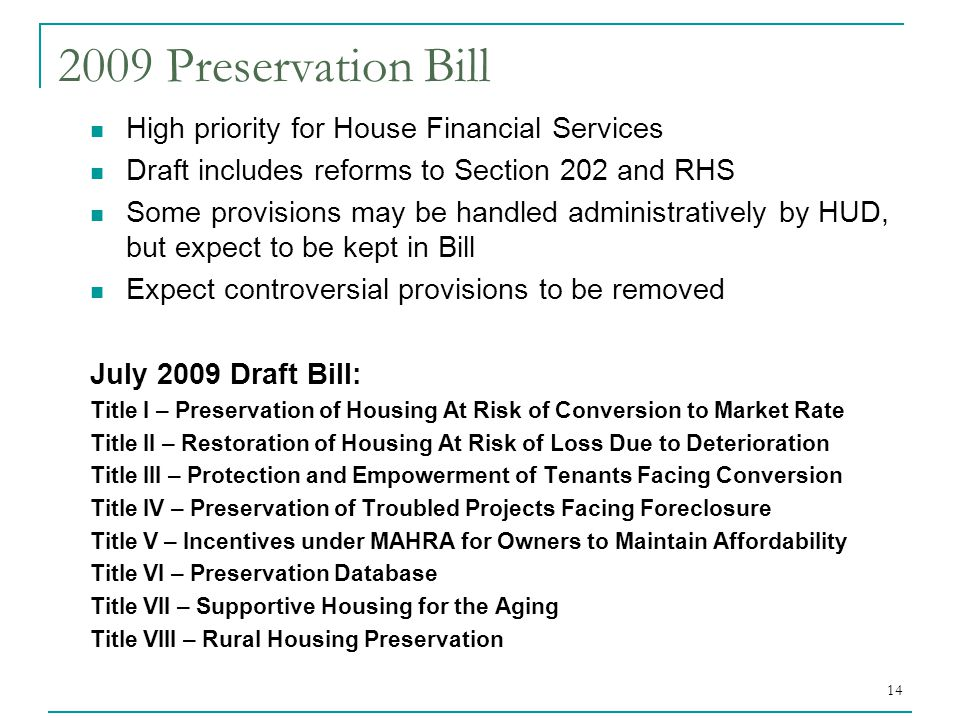 14 2009 Preservation Bill High priority for House Financial Services Draft includes reforms to Section 202 and RHS Some provisions may be handled admi