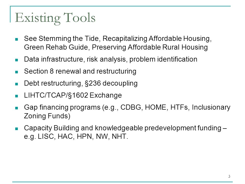 3 Existing Tools See Stemming the Tide, Recapitalizing Affordable Housing, Green Rehab Guide, Preserving Affordable Rural Housing Data infrastructure,