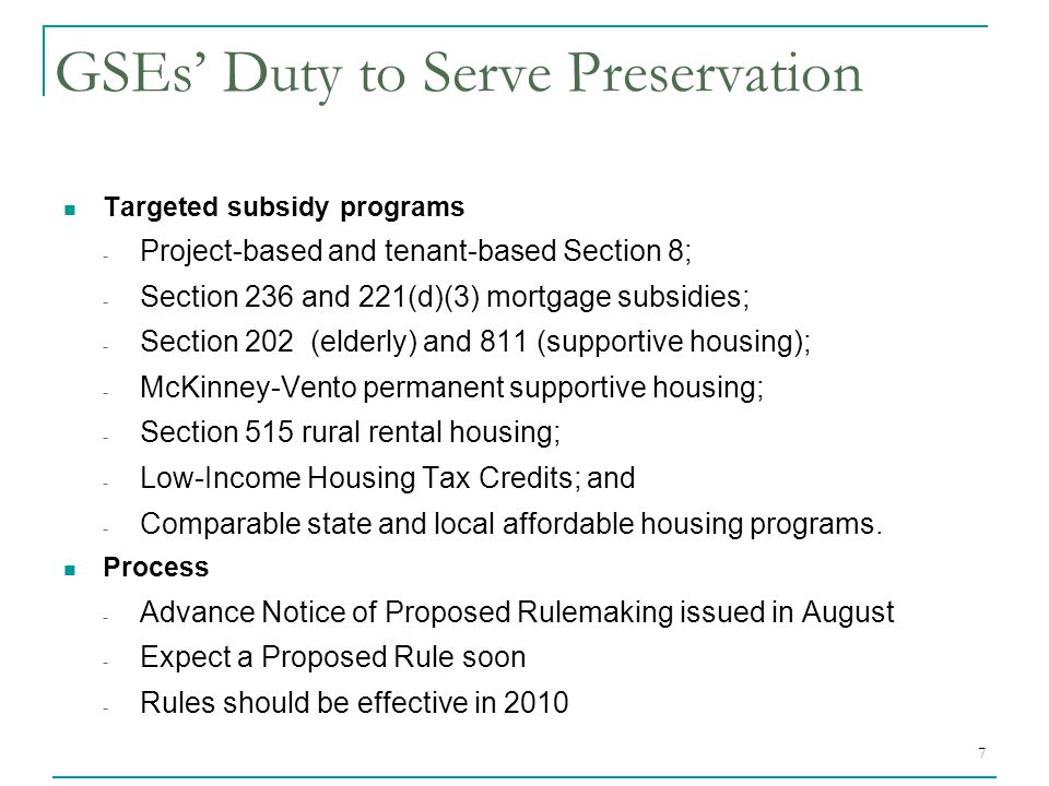 7 GSEs' Duty to Serve Preservation Targeted subsidy programs - Project-based and tenant-based Section 8; - Section 236 and 221(d)(3) mortgage subsidie