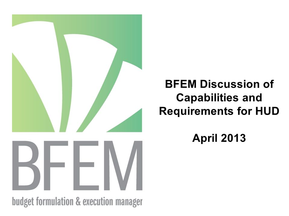BFEM Discussion of Capabilities and Requirements for HUD April 2013