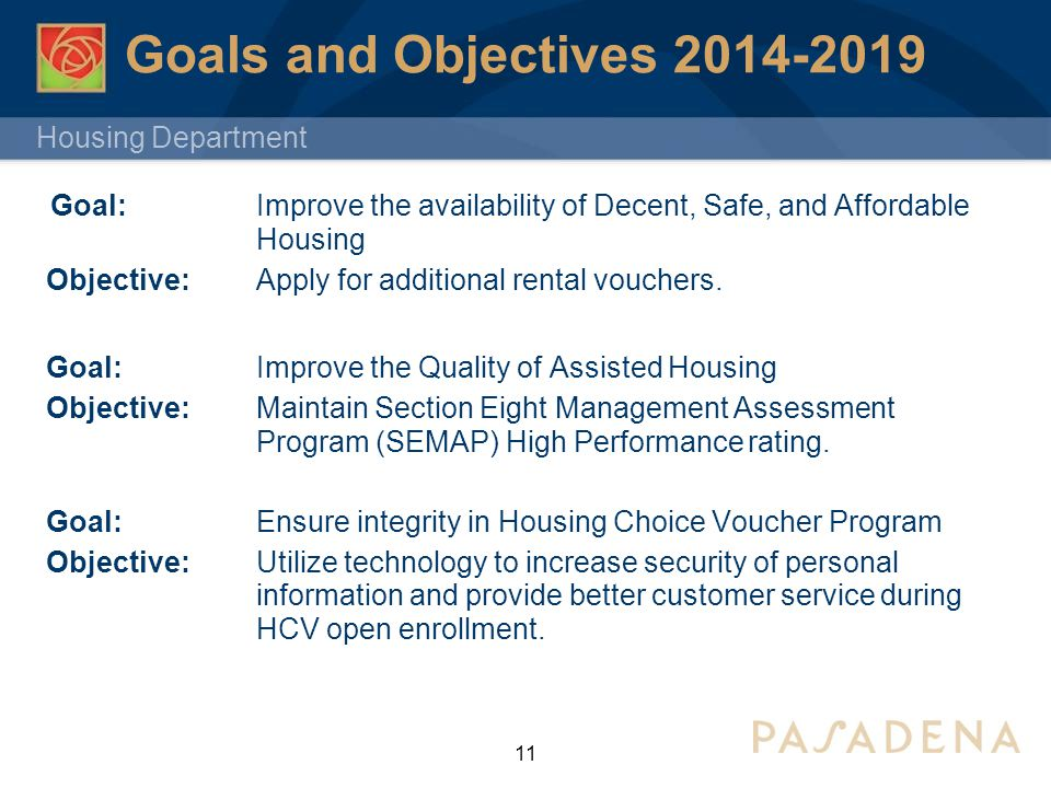 Housing Department Goals and Objectives 2014-2019 Goal: Improve the availability of Decent, Safe, and Affordable Housing Objective: Apply for additional rental vouchers.