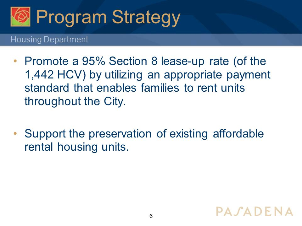 Housing Department Program Strategy Promote a 95% Section 8 lease-up rate (of the 1,442 HCV) by utilizing an appropriate payment standard that enables families to rent units throughout the City.