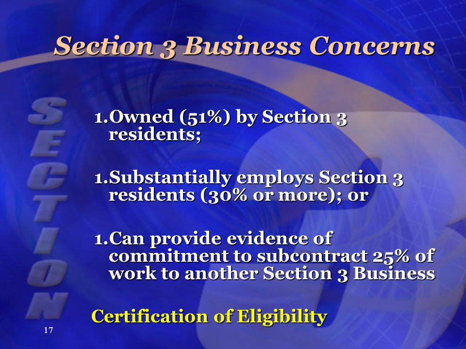 17 Section 3 Business Concerns 1.Owned (51%) by Section 3 residents; 1.Substantially employs Section 3 residents (30% or more); or 1.Can provide evide