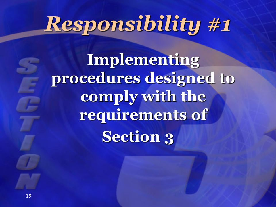 19 Responsibility #1 Implementing procedures designed to comply with the requirements of Section 3