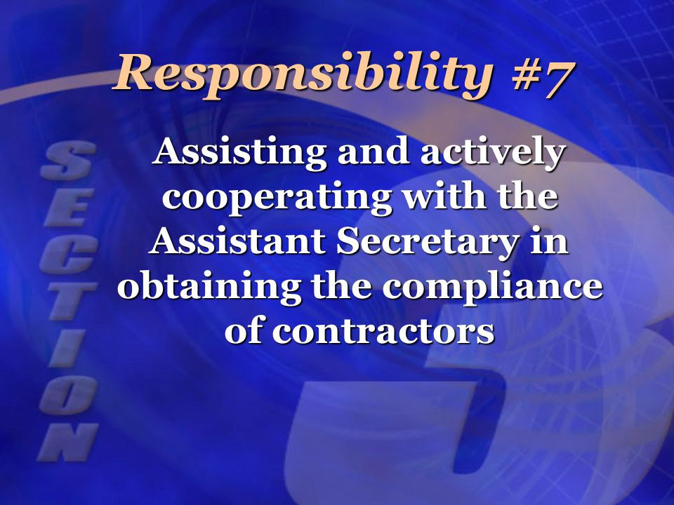 Assisting and actively cooperating with the Assistant Secretary in obtaining the compliance of contractors Responsibility #7