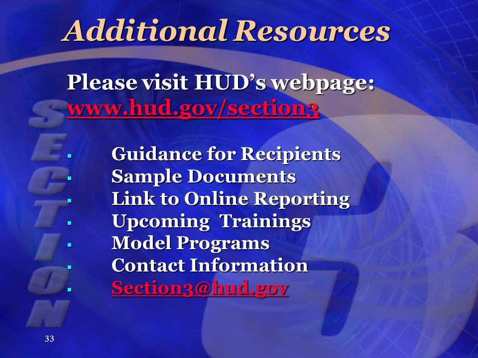 33 Additional Resources Please visit HUD's webpage: www.hud.gov/section3  Guidance for Recipients  Sample Documents  Link to Online Reporting  Upcoming Trainings  Model Programs  Contact Information  Section3@hud.gov Section3@hud.gov