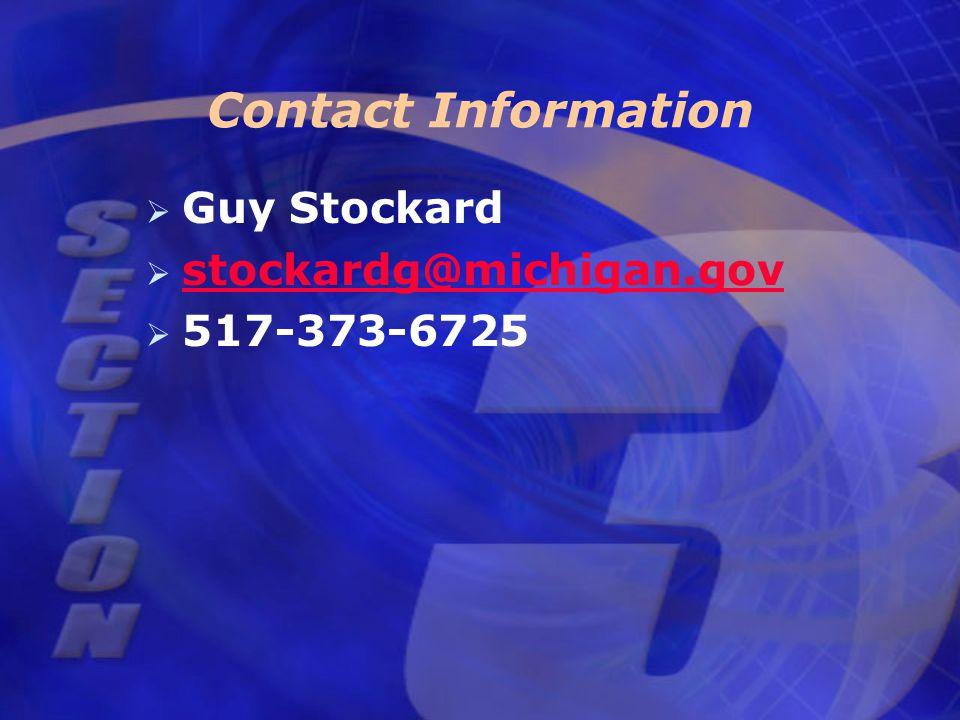 Contact Information   Guy Stockard   stockardg@michigan.gov stockardg@michigan.gov   517-373-6725