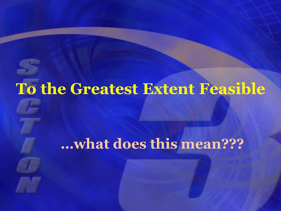 To the Greatest Extent Feasible …what does this mean