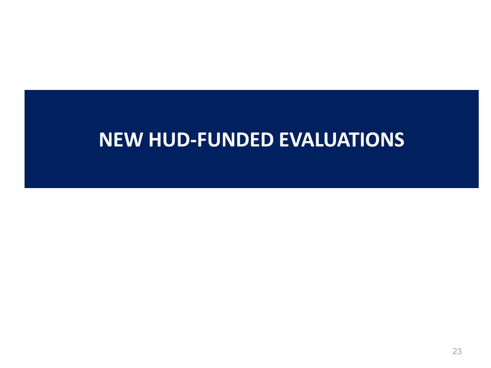 23 NEW HUD-FUNDED EVALUATIONS