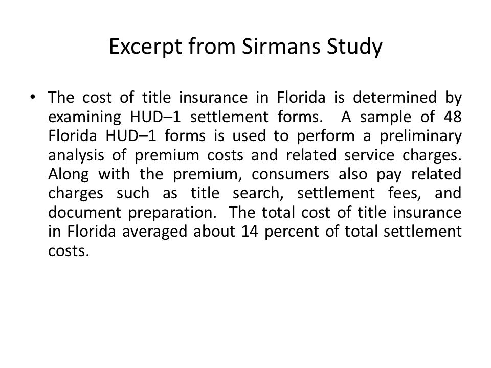 Excerpt from Sirmans Study The cost of title insurance in Florida is determined by examining HUD–1 settlement forms.