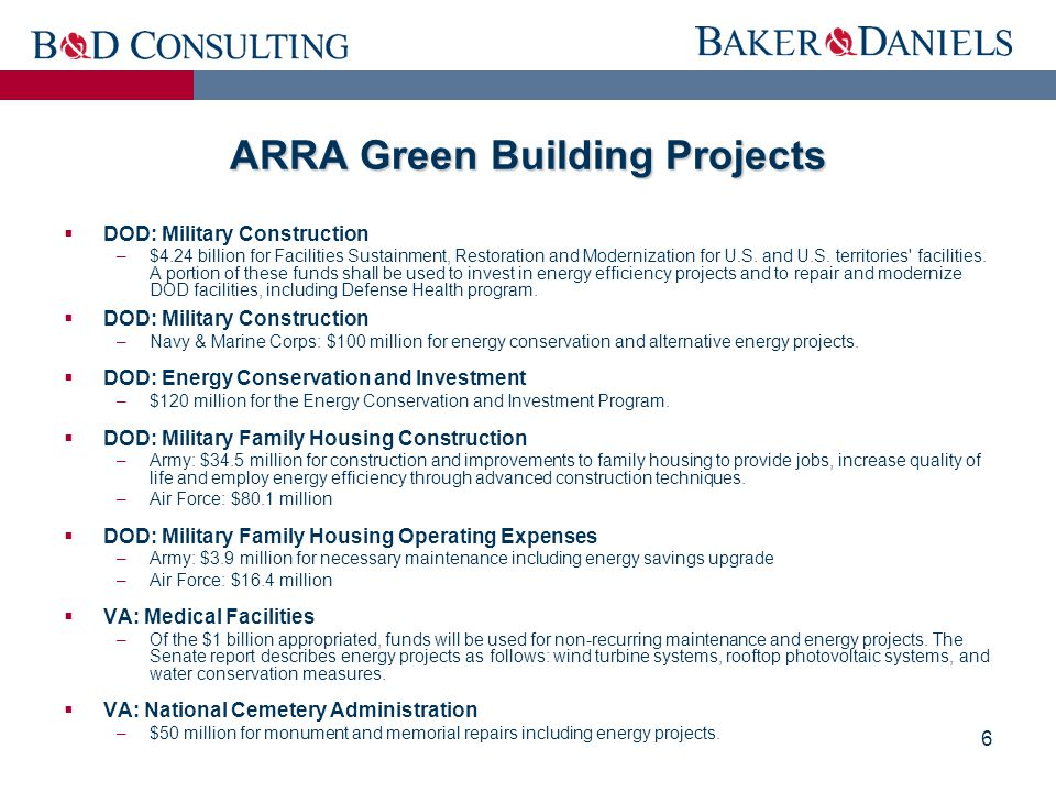 6 ARRA Green Building Projects  DOD: Military Construction –$4.24 billion for Facilities Sustainment, Restoration and Modernization for U.S. and U.S.