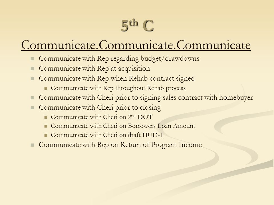 5 th C Communicate.Communicate.Communicate Communicate with Rep regarding budget/drawdowns Communicate with Rep at acquisition Communicate with Rep wh
